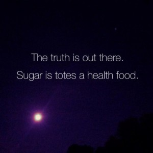 The truth is out there. Sugar is totes a health food.